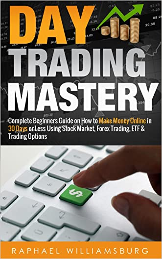 Day Trading Mastery: Complete Beginners Guide On How To Make Money Online In 30 Days Or Less Using Stock Market, Forex Trading, ETF And Trading Options ... Strategies, Foreign Exchange Book 1)