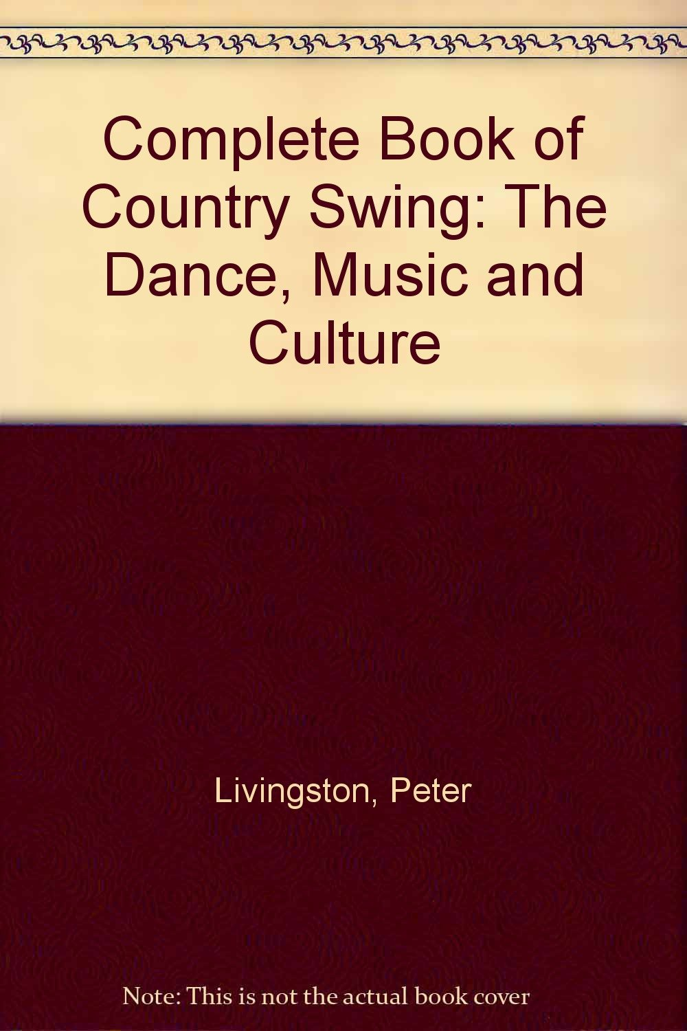 Complete Book of Country Swing: The Dance, Music and Culture, Livingston, Peter