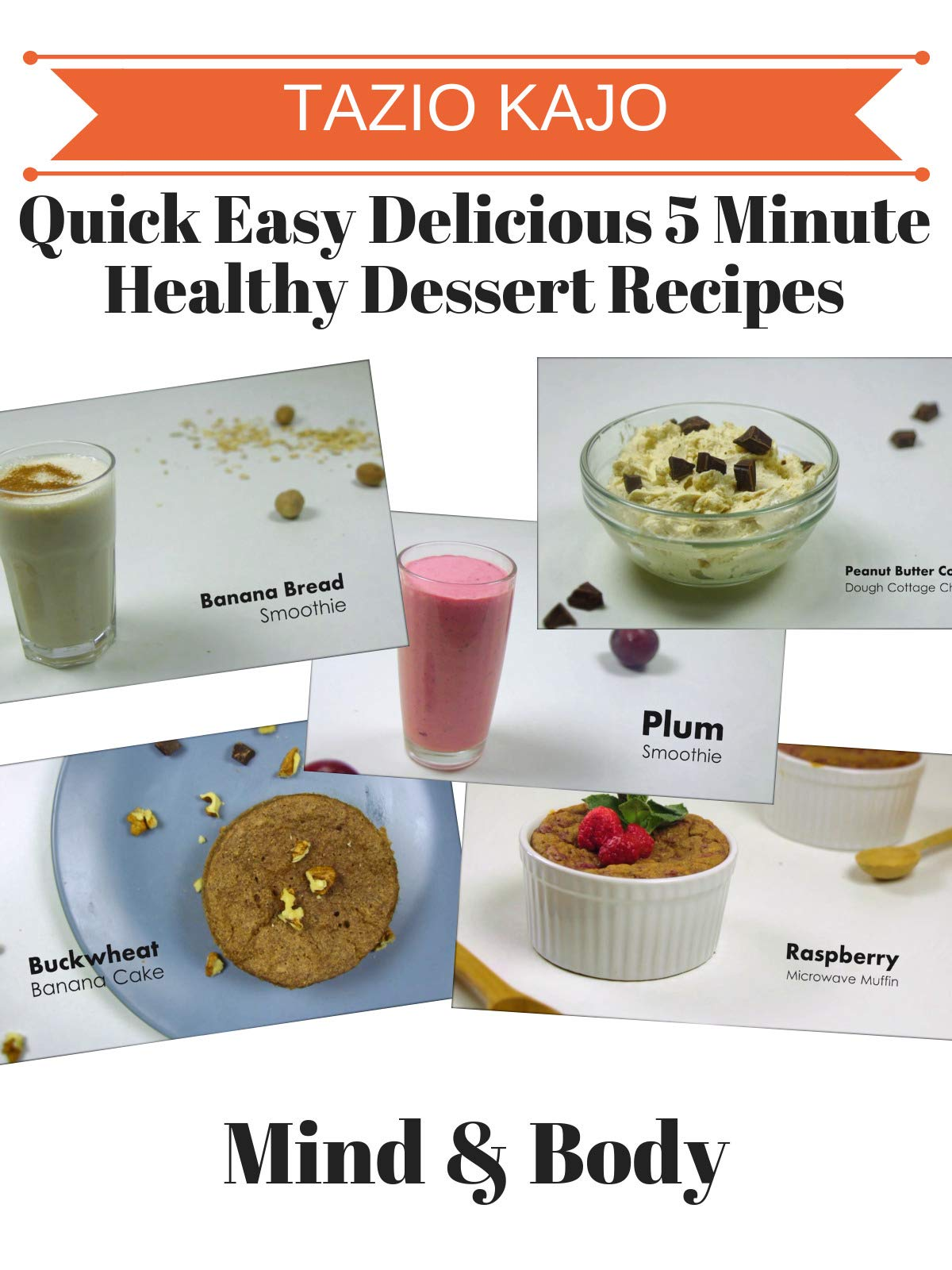 Quick Easy & Delicious 5 Minute Healthy Dessert Recipes