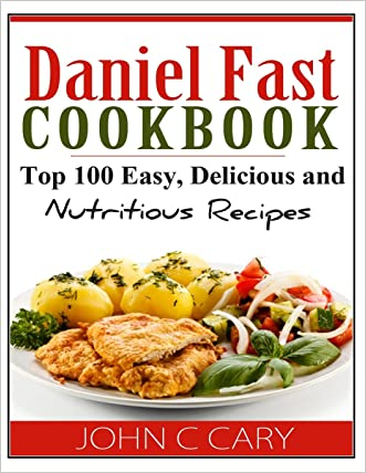 Daniel Fast Cookbook: Top 100 Easy, Delicious and Nutritious Recipes