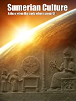 Sumerian Culture - A time when the GODS lived on earth