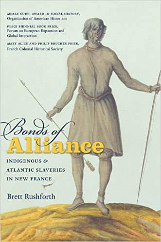 Bonds of Alliance: Indigenous and Atlantic Slaveries in New France (Published for the Omohundro Institute of Early American History and Culture, Williamsburg, Virginia) written by Brett Rushforth