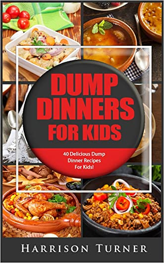 Dump Dinners For Kids: 40 Delicious Dump Dinner Recipes For Kids!
