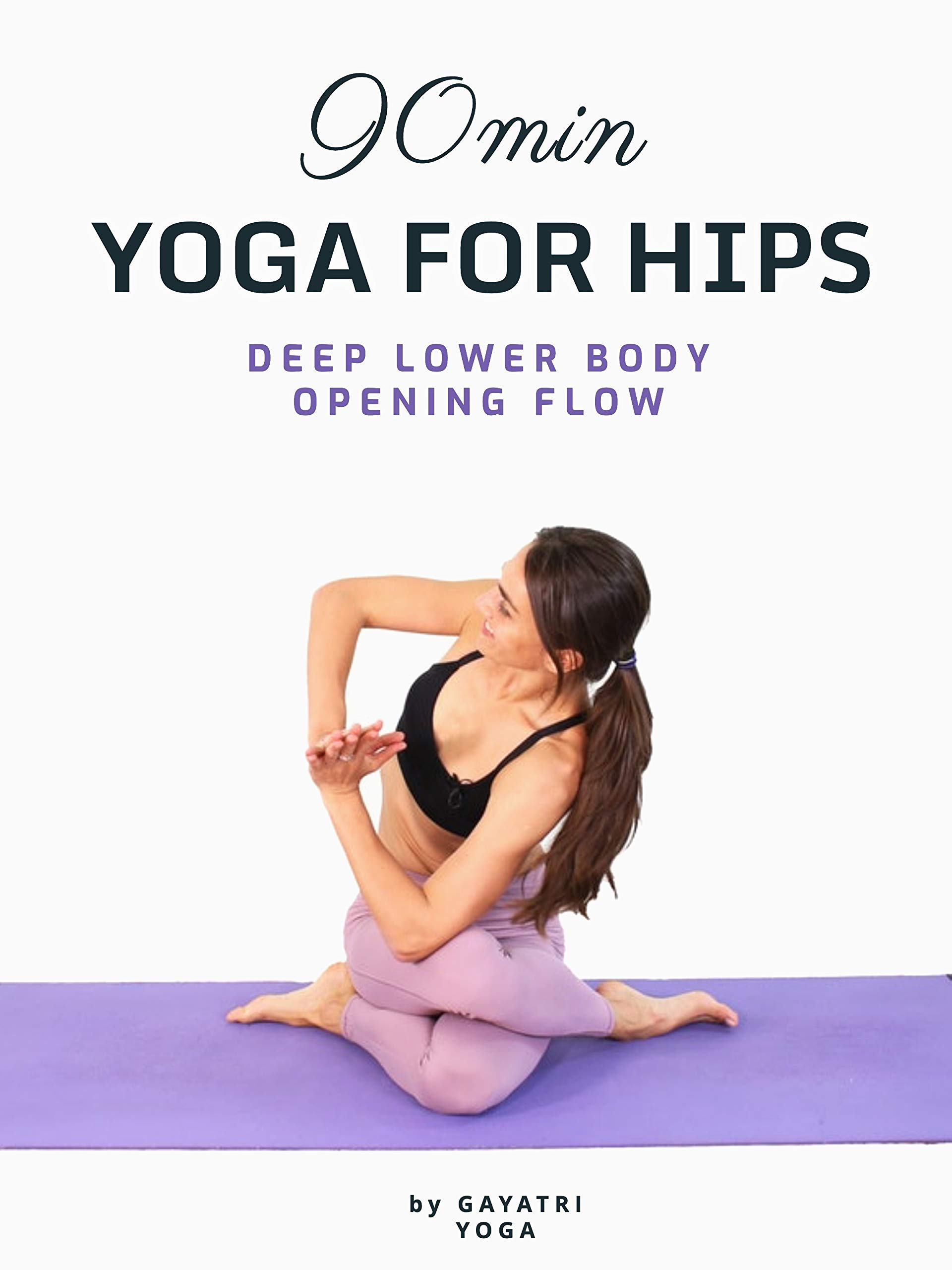 90 Min Yoga For Hips - Deep Lower Body Opening Flow - Gayatri Yoga