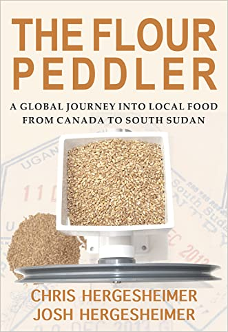 The Flour Peddler: A Global Journey into Local Food from Canada to South Sudan