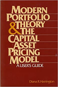 modern portfolio theory and capital asset pricing model Amazoncom: modern portfolio theory, the capital asset pricing model, and arbitrage pricing theory: a user's guide (9780135972618): diana r harrington: books.