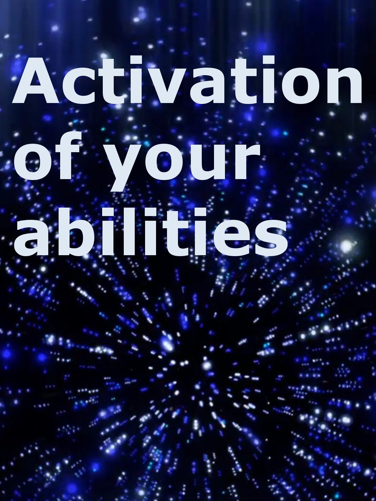 Activation of your abilities