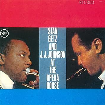 スタン・ゲッツ&J.J.ジョンソン・アット・ジ・オペラ・ハウス+4