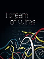 I Dream of Wires OmU