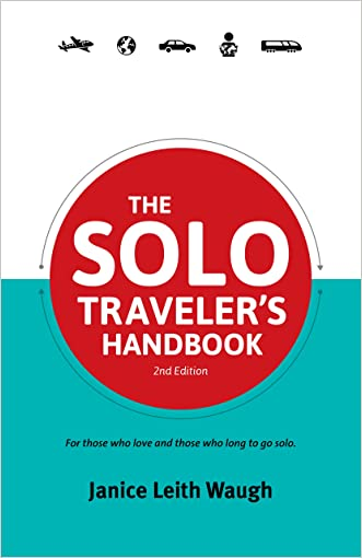 The Solo Traveler's Handbook: For Those Who Love And Those Who Long To Go Solo