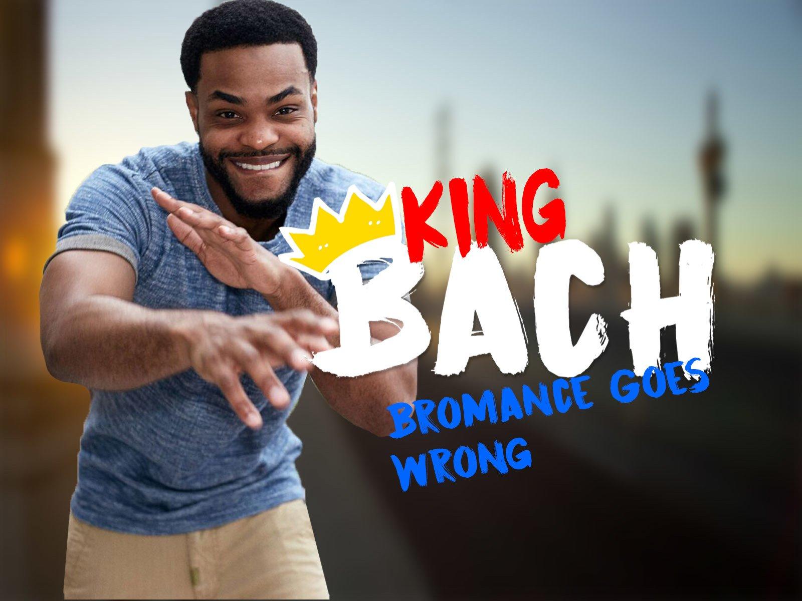 King Bach: Bromance Goes Wrong