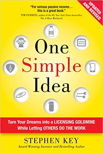 One Simple Idea, Revised and Expanded Edition: Turn Your Dreams into a Licensing Goldmine While Letting Others Do the Work written by Stephen Key