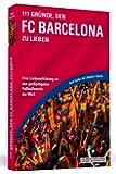 111 Gründe, den FC Barcelona zu lieben - Eine Liebeserklärung an den großartigsten Fußballverein der Welt