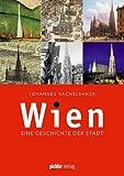 Wien: Eine Geschichte der Stadt - überarbeitete & ergänzte Neuauflage