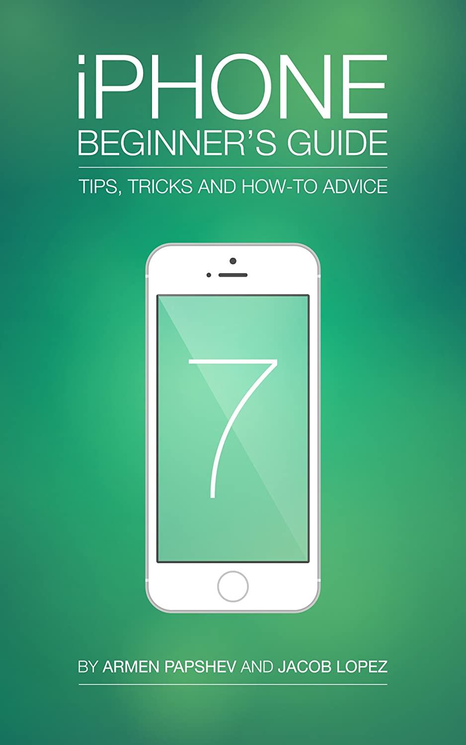 iPhone Beginner's Guide: Tips, Tricks and How-to Advice Kindle Edition