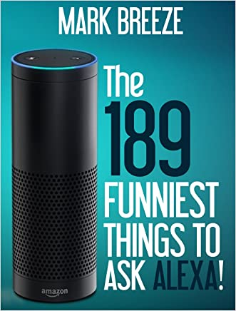 The 189 Funniest Things to Ask Alexa! written by Mark Breeze