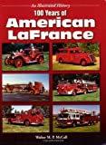 100 Years of American LaFrance (An Illustrated History)
