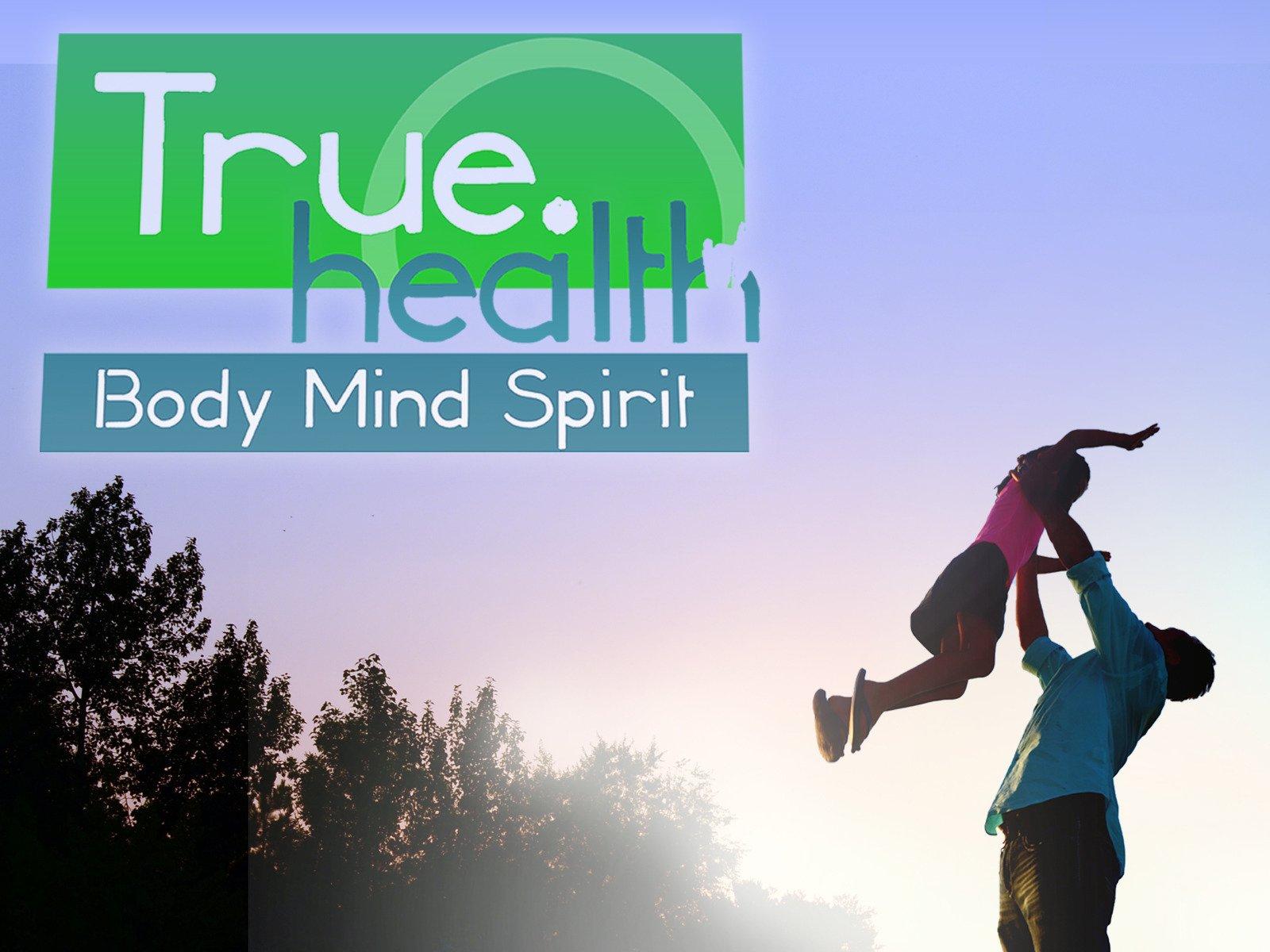 True Health: Body, Mind & Spirit