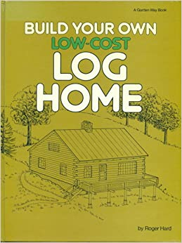 Build your own low cost log home roger hard for The cost of building your own home