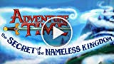 ADVENTURE TIME: THE SECRET OF THE NAMELESS KINGDOM...