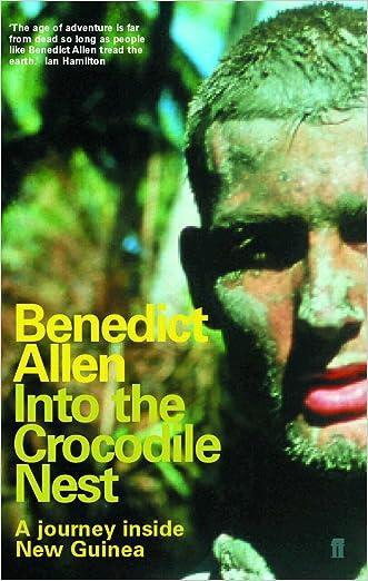 Into the Crocodile Nest: A Journey Inside New Guinea written by Benedict Allen