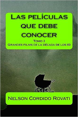 Las películas que debe conocer - Tomo 3: Los grandes films de los años 60 (Spanish Edition)