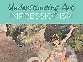 Understanding Art: Impressionism Season 1