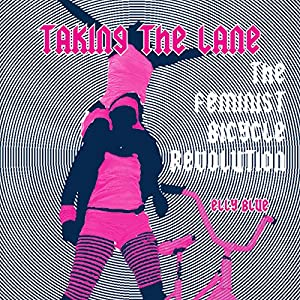 Taking the Lane: The Feminist Bicycle Revolution Audiobook
