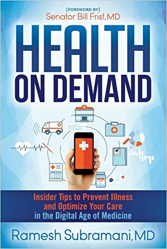 Health On Demand: Insider Tips to Prevent Illness and Optimize Your Care in the Digital Age of Medicine written by Dr. Ramesh Subramani