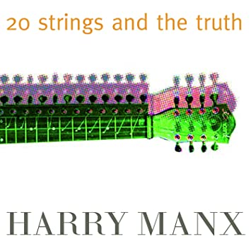 Harry Manx � 20 Strings and the Truth