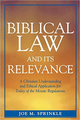 Biblical Law and Its Relevance: A Christian Understanding and Ethical Application for Today of the Mosaic Regulations written by Joe Sprinkle