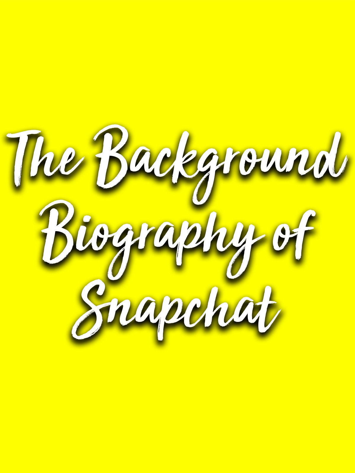 The Background Biography of Snapchat