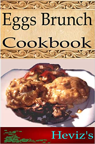 Eggs Brunch 101. Delicious, Nutritious, Low Budget, Mouth Watering Eggs Brunch Cookbook written by Heviz%27s