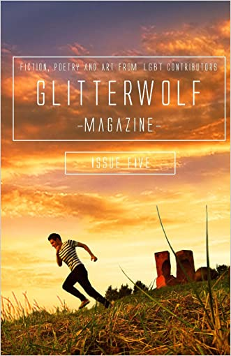 Glitterwolf: Issue Five: Fiction, Poetry, Art and Photography by LGBT Contributors (Glitterwolf Magazine) (Volume 5)