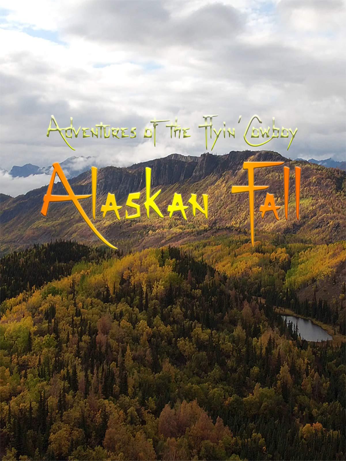 Adventures of the Flyin' Cowboy Alaskan Fall on Amazon Prime Video UK