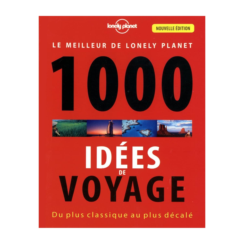 Lonely planet - 1000 Idées de voyage. 13 Avril 2013. Sur 352 pages, ce  livre propose 100 thèmes (les destinations les plus familiales, les  hébergements les ...
