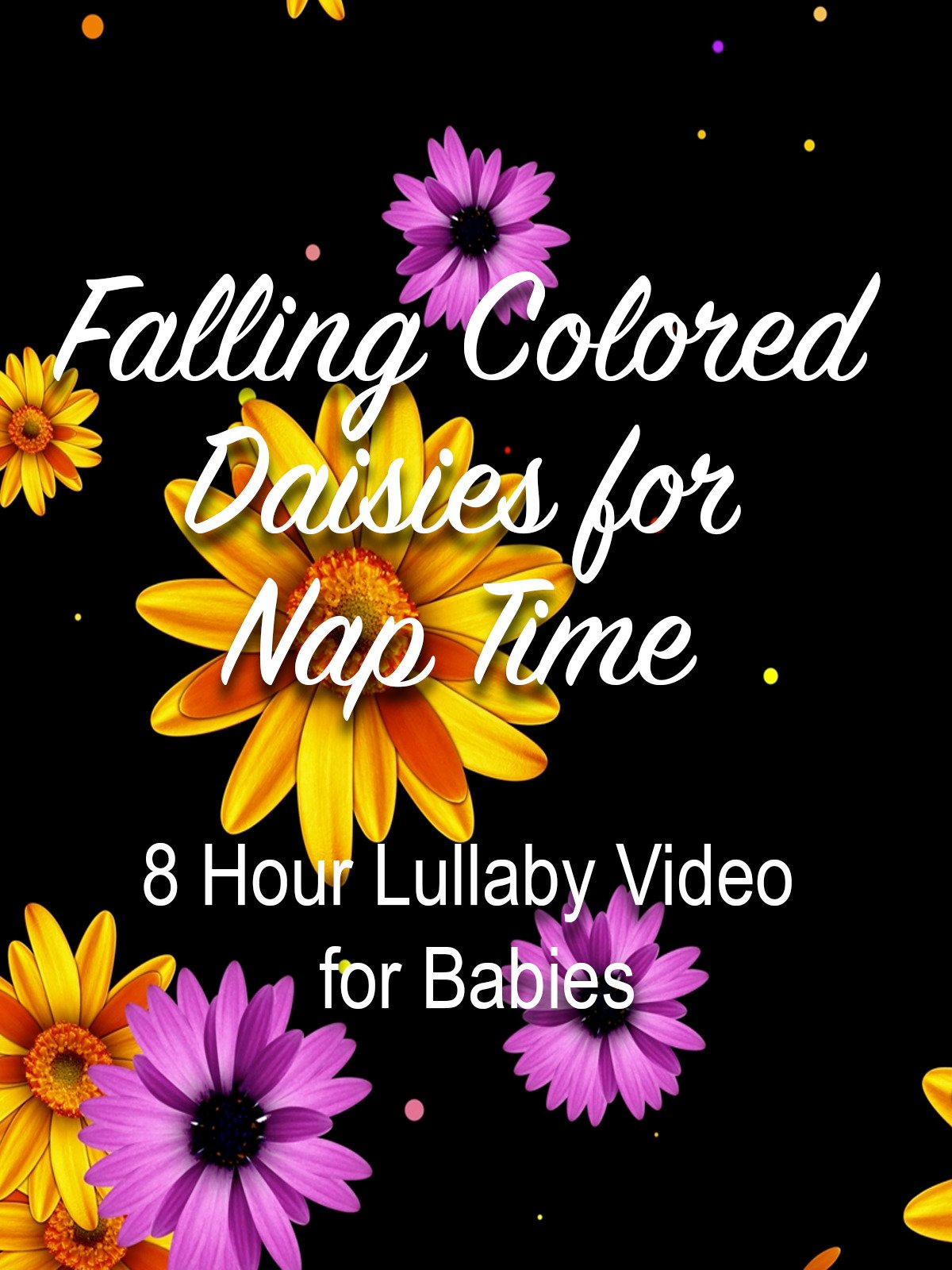 Falling Colored Daisies for Nap Time 8 Hour lullaby Video for Babies