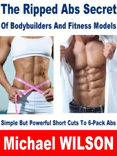 The Ripped Abs Secret Of Bodybuilders And Fitness Models (Simple But Powerful Short Cuts Book 1) (English Edition)