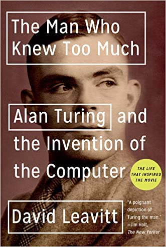 The Man Who Knew Too Much: Alan Turing and the Invention of the Computer (Great Discoveries) written by David Leavitt