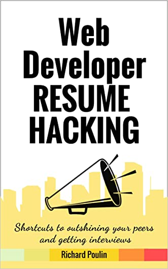 Web Developer Resume Hacking: Shortcuts to outshining your peers and getting interviews (Science & Technology Collection Book 7)