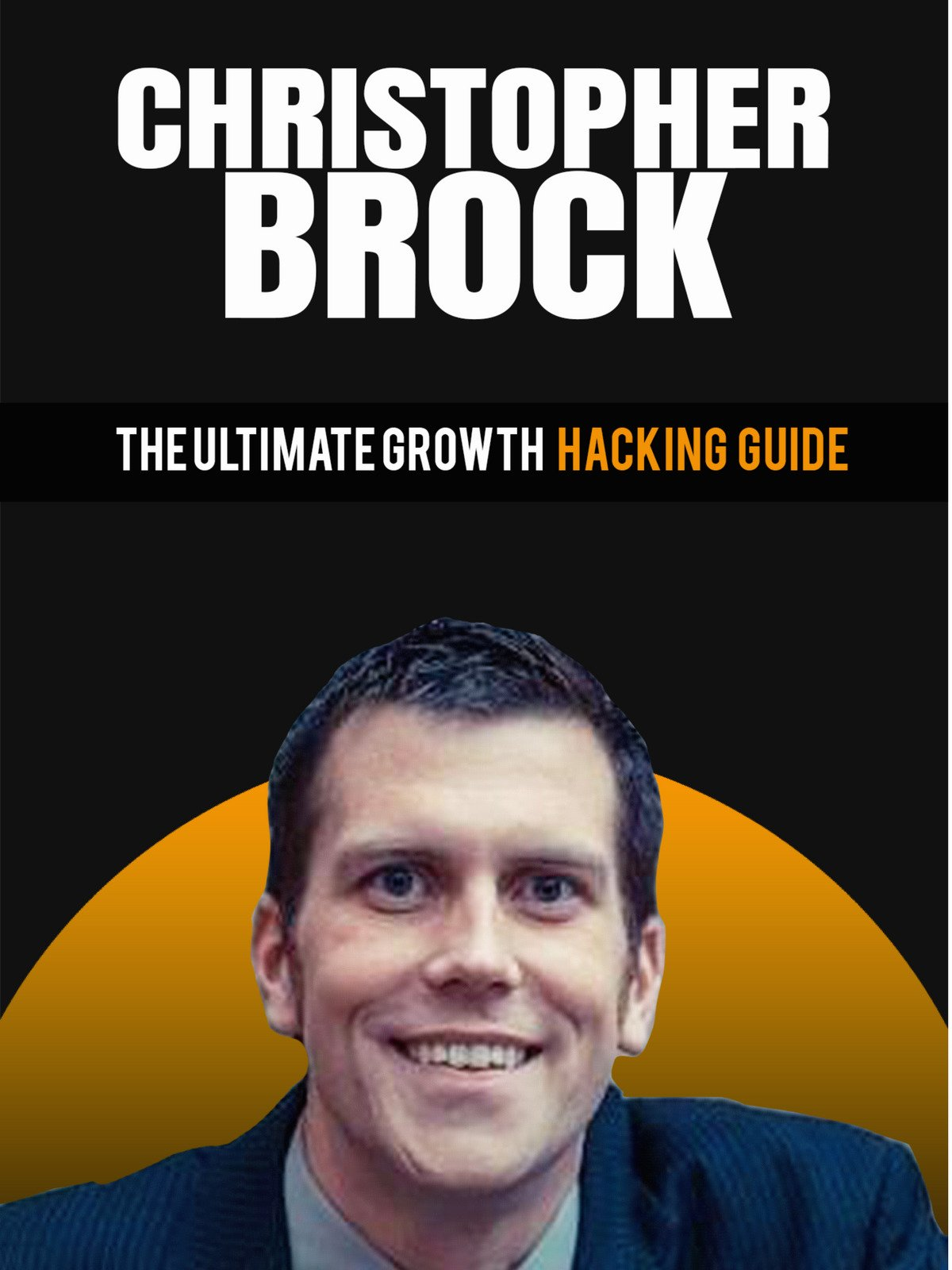 Christopher Brock: The Ultimate Growth Hacking Guide
