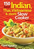 img - for 150 Best Indian, Thai, Vietnamese and More Slow Cooker Recipes book / textbook / text book