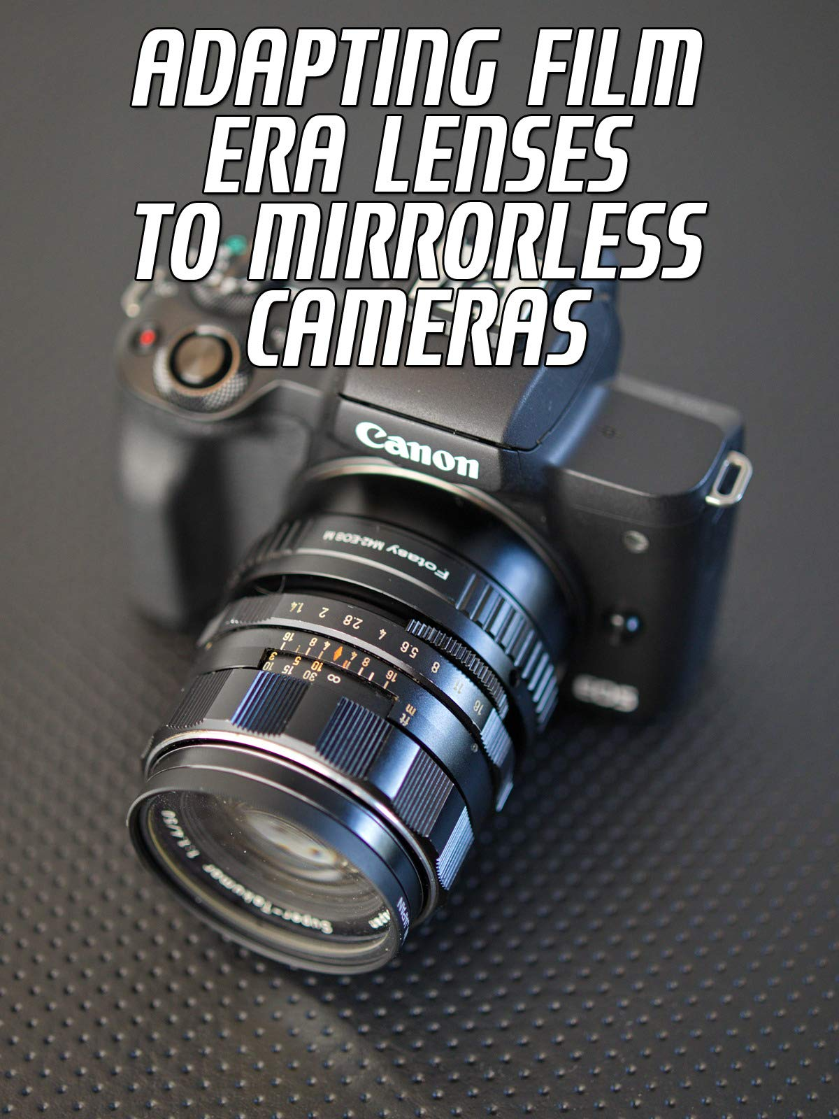 Adapting Film Era Lenses To Mirrorless Cameras