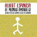 El Mundo Amarillo (       UNABRIDGED) by Albert Espinosa Narrated by Carles Lladó Zaro