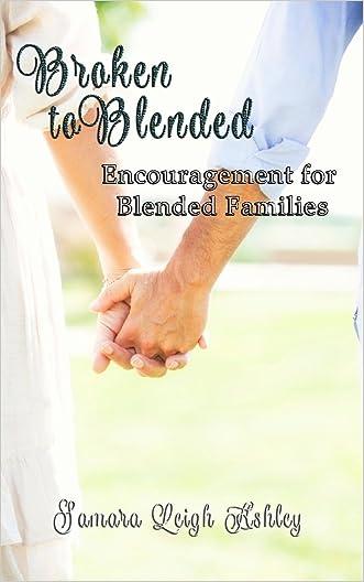Broken To Blended: Encouragement For Blended Families