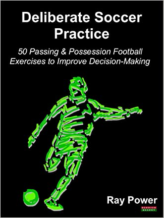 Deliberate Soccer Practice: 50 Passing & Possession Football Exercises to Improve Decision-Making
