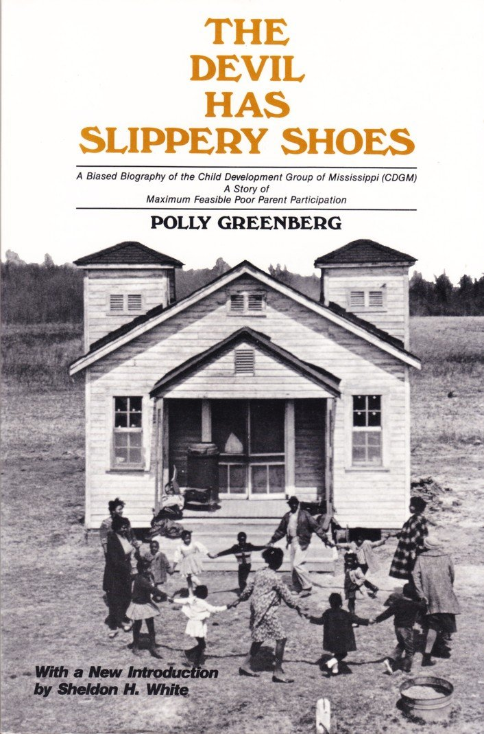 The Devil Has Slippery Shoes: A Biased Biography of the Child Development Group of Mississippi (CDGM), A Story of Maximum Feasible Poor Parent Participation Polly Greenberg