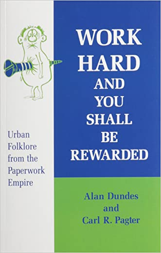 Work Hard and You Shall Be Rewarded: Urban Folklore from the Paperwork Empire (Humor in Life and Letters Series)
