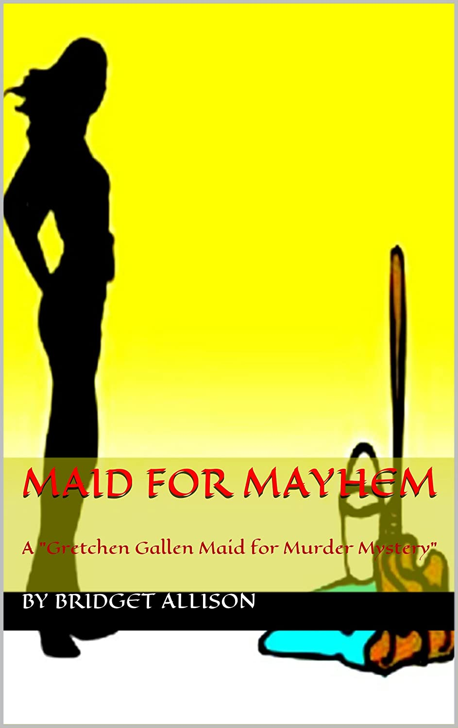 "Maid for Mayhem (A Gretchen Gallen Mystery ""Maid for Murder Series"")"
