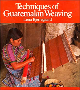Techniques of Guatemalan Weaving written by Lena Bjerregaard
